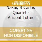 ANCIENT FUTURE cd musicale di Nakai r. carlos