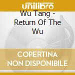 RETURN OF THE WU                          cd musicale di Tang Wu