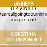 (LP VINILE) Weareallgoingtoburninhell megamixxx3 lp vinile di EL-P