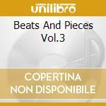 BEATS AND PIECES VOL.3                    cd musicale di Artisti Vari