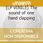 (LP VINILE) The sound of one hand clapping lp vinile
