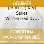 (LP VINILE) REAL SERIES VOL.1-MIXED BY FELICIANO      lp vinile di Artisti Vari