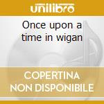 Once upon a time in wigan cd musicale