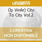 (LP VINILE) CITY TO CITY VOL.2                        lp vinile di Artisti Vari