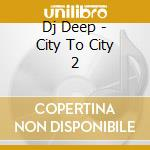 CITY TO CITY PART 02/2CD cd musicale di Artisti Vari