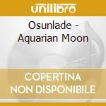 AQUARIAN MOON cd musicale di OSUNLADE