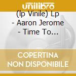 (LP VINILE) LP - AARON JEROME         - TIME TO REARRANGE lp vinile di AARON JEROME