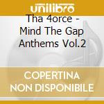 MIND THE GAP ANTHEMS VOL.2 cd musicale di THA 4ORCE