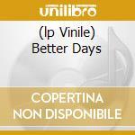 (LP VINILE) BETTER DAYS lp vinile di MILLION DOLLAR ORCHE