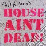 HOUSE AIN'T DEAD!                         cd musicale di Artisti Vari
