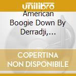 AMERICAN BOOGIE DOWN BY DERRADJI, JEROME cd musicale di ARTISTI VARI