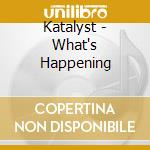 CD - KATALYST - WHAT'S HAPPENING cd musicale di KATALYST