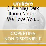 (LP VINILE) WE LOVE YOU DARK MATTER                   lp vinile di DARK ROOM NOTES
