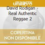 REAL AUTHENTIC REGGAE VOL.2 BY RODIGAN cd musicale di Artisti Vari