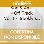 OFF TRACK VOL.3 - BROOKLYN                cd musicale di KON & AMIR
