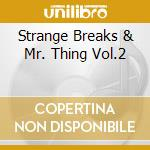 STRANGE BREAKS & MR. THING VOL.2          cd musicale di Artisti Vari
