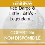 Keb darge & little edith's legendary cd musicale di Artisti Vari