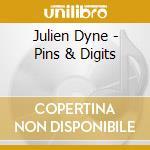 PINS & DIGITS                             cd musicale di Julien Dyne