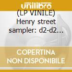 (LP VINILE) Henry street sampler: d2-d2 b/w heaven's lp vinile di Artsists Various
