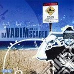 Don't be scared cd musicale di Vadim Dj