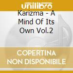 A MIND OF ITS OWN V2.0-THE UPGRADE        cd musicale di KARIZMA