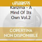 Karizma - A Mind Of Its Own Vol.2 cd musicale di KARIZMA