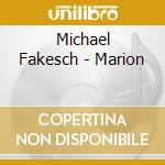 MARION cd musicale di FAKESCH MICHAEL