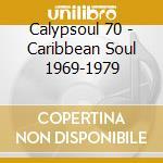 CALYPSOUL 70 - CARIBBEAN SOUL 1969-1979 cd musicale di Artisti Vari