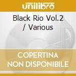 BLACK RIO VOL.2 cd musicale di Artisti Vari