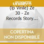 (LP VINILE) ZE 30 - ZE RECORDS STORY 1979-2009        lp vinile di Artisti Vari