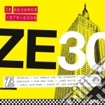 ZE 30 - ZE RECORDS STORY 1979-2009        cd musicale di ARTISTI VARI