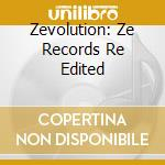ZEVOLUTION:ZE RECORDS                     cd musicale di Artisti Vari