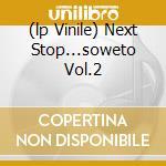 (LP VINILE) NEXT STOP...SOWETO VOL.2                  lp vinile di Artisti Vari