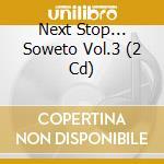 Next stop...soweto vol.3 cd musicale di Artisti Vari