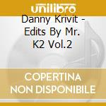 Edits by mr. k2 vol.2 cd musicale di Danny Krivit