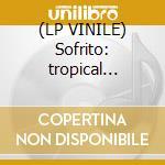(LP VINILE) Sofrito: tropical discotheque lp vinile di Artisti Vari