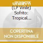 (LP VINILE) Sofrito:tropical discotheque lp vinile di Artisti Vari