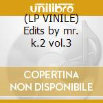 (LP VINILE) Edits by mr. k.2 vol.3 lp vinile di Danny Krivit