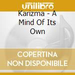 A MIND OF ITS OWN cd musicale di KARIZMA
