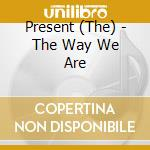 THE WAY WE ARE                            cd musicale di The Present