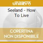 How to live cd musicale di SEELAND