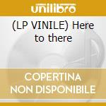 (LP VINILE) Here to there lp vinile