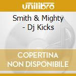 Smith & Mighty - Dj Kicks cd musicale di SMITH & MIGHTY