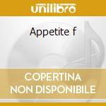 Appetite f cd musicale