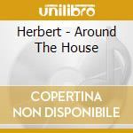 AROUND THE HOUSE cd musicale di HERBERT