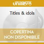 Titles & idols cd musicale