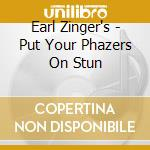 PUT YOUR PHAZERS ON... cd musicale di EARL ZINGER'S