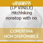 (LP VINILE) Hitchhiking nonstop with no lp vinile