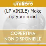 (LP VINILE) Make up your mind lp vinile