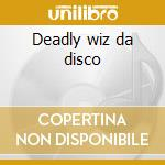 Deadly wiz da disco cd musicale